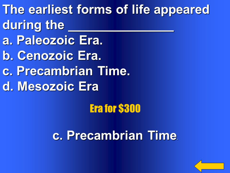 The earliest forms of life appeared during the _______________