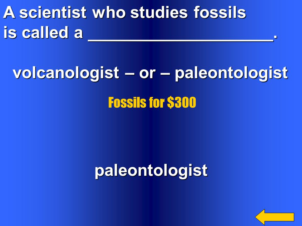 A scientist who studies fossils is called a ____________________.