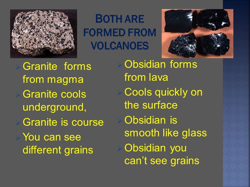 Both are formed from volcanoes