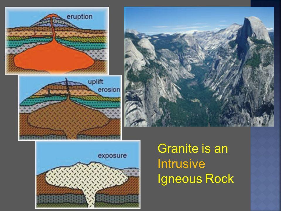 Granite is an Intrusive Igneous Rock