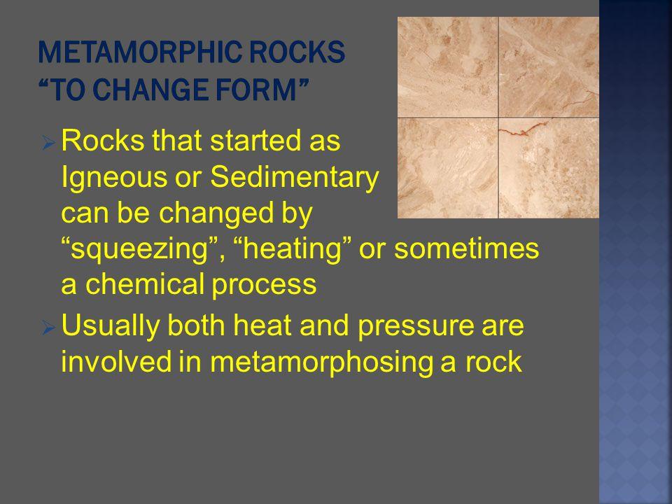 Metamorphic Rocks to change form
