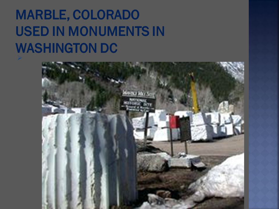 Marble, Colorado Used in monuments in Washington DC