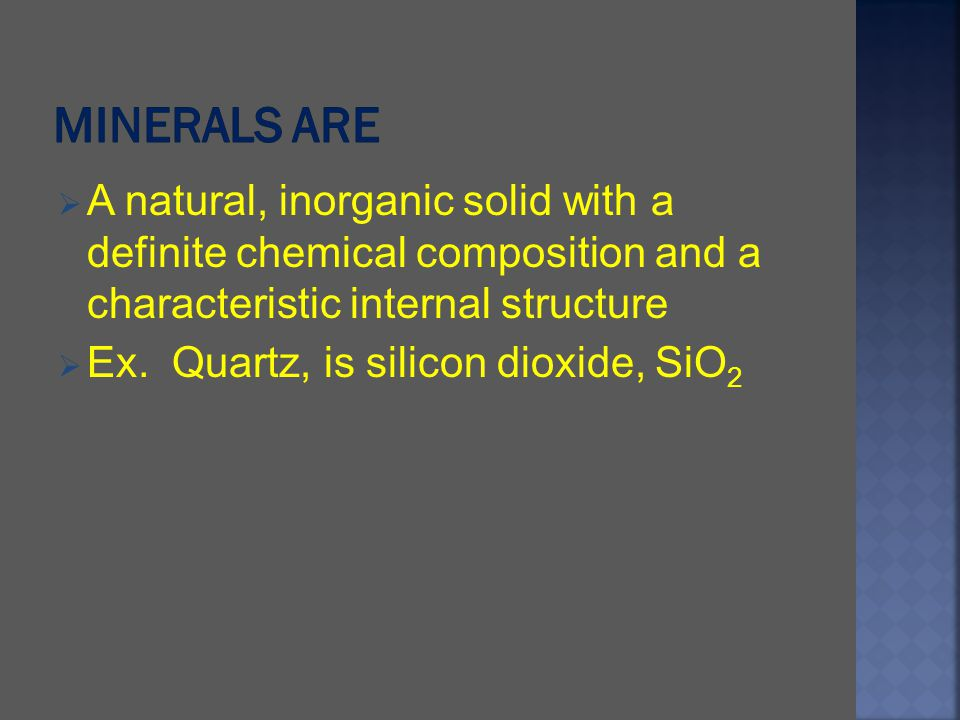 Minerals are A natural, inorganic solid with a definite chemical composition and a characteristic internal structure.