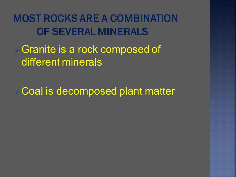 Most Rocks are a combination of several minerals