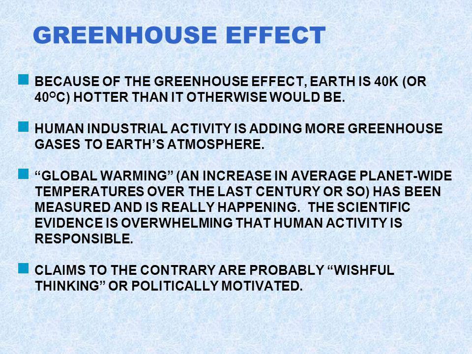 GREENHOUSE EFFECT BECAUSE OF THE GREENHOUSE EFFECT, EARTH IS 40K (OR 40OC) HOTTER THAN IT OTHERWISE WOULD BE.
