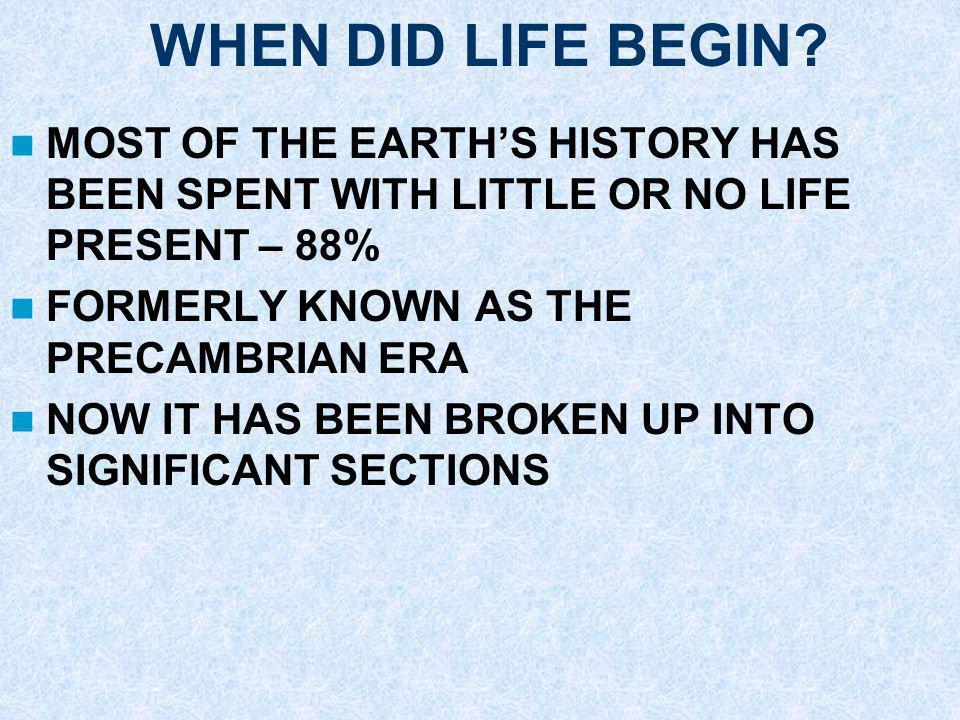 WHEN DID LIFE BEGIN MOST OF THE EARTH'S HISTORY HAS BEEN SPENT WITH LITTLE OR NO LIFE PRESENT – 88%