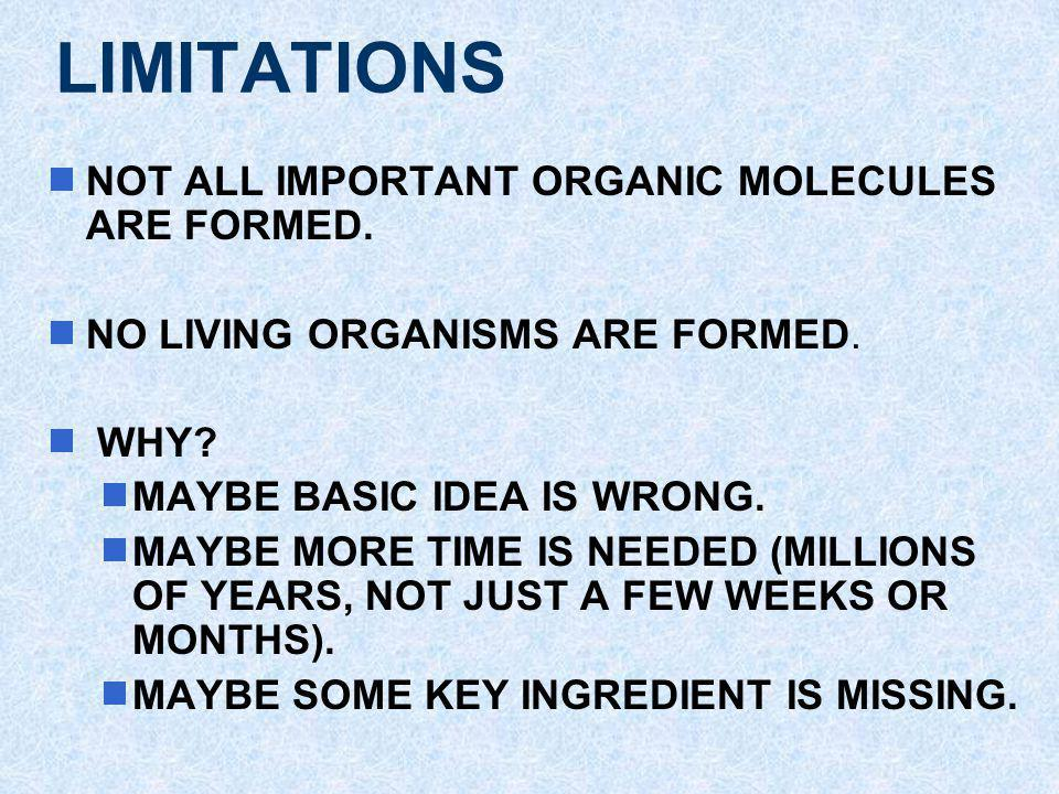 LIMITATIONS NOT ALL IMPORTANT ORGANIC MOLECULES ARE FORMED.