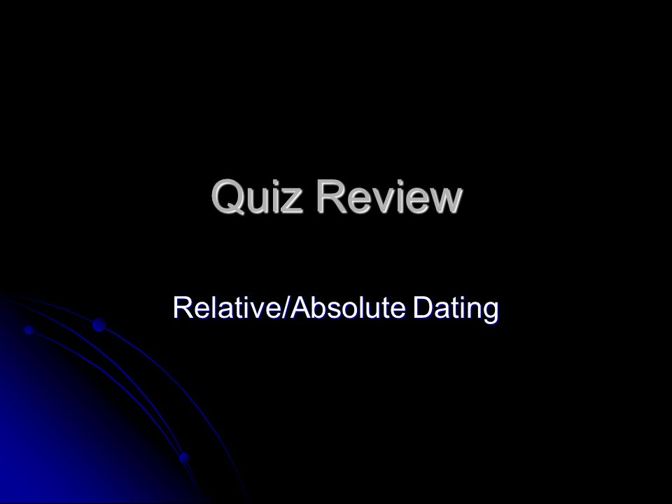 Relative/Absolute Dating