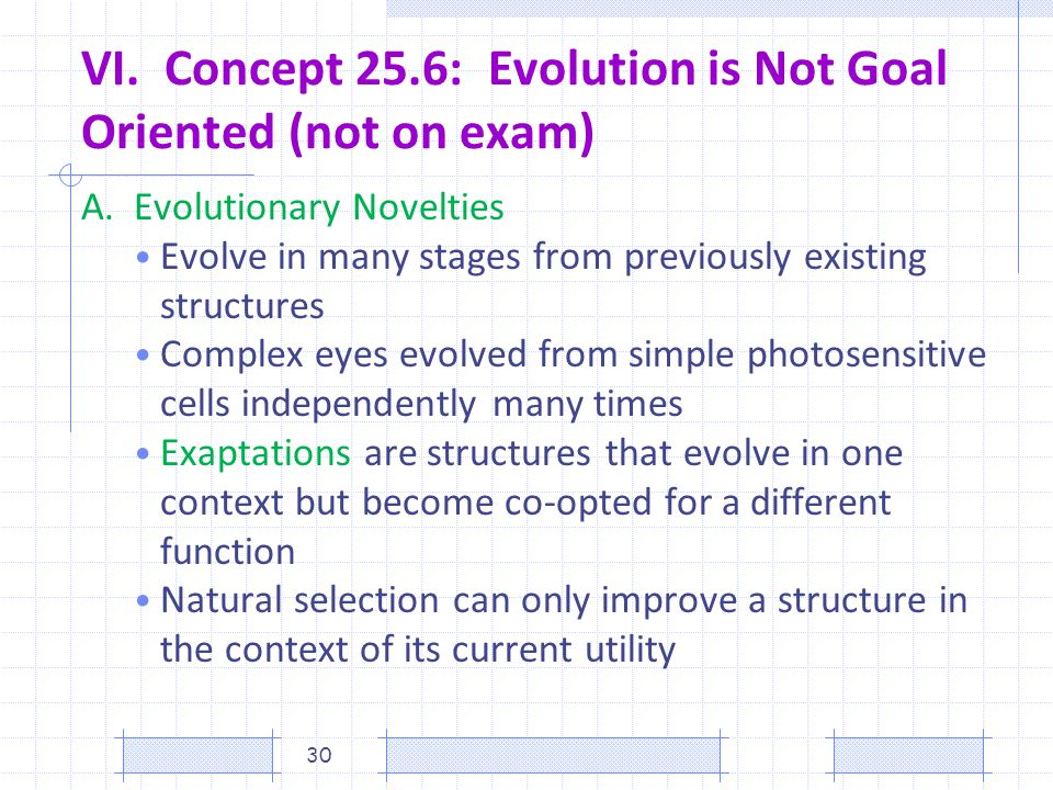 VI. Concept 25.6: Evolution is Not Goal Oriented (not on exam)