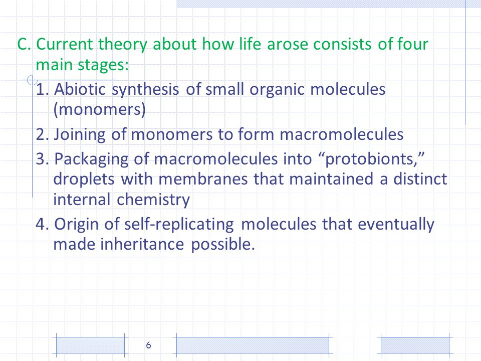 C. Current theory about how life arose consists of four main stages: 1