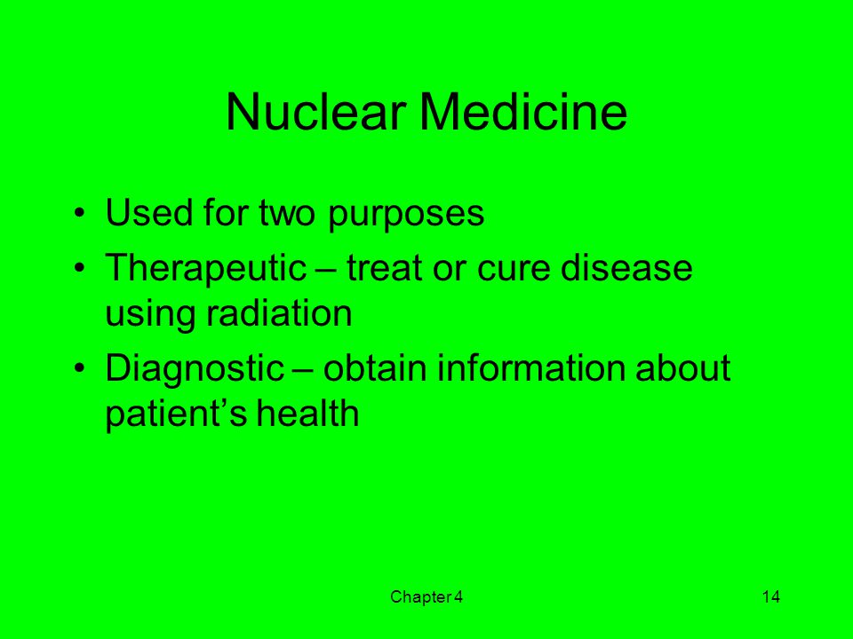 Nuclear Medicine Used for two purposes