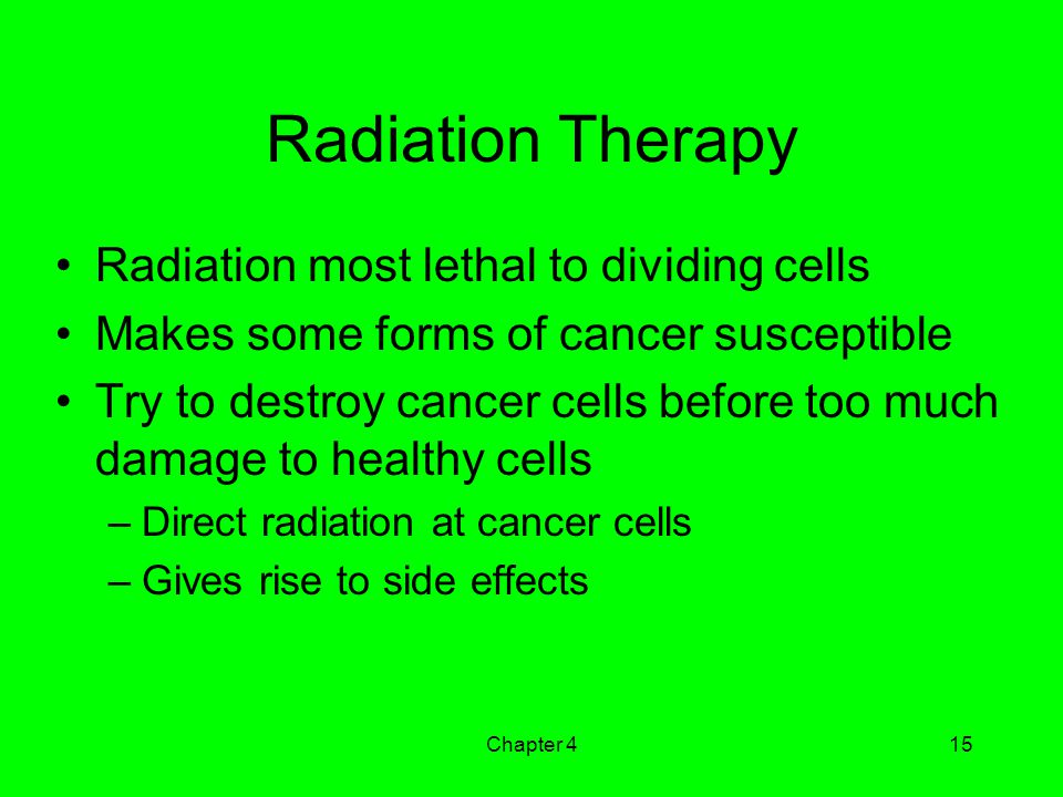 Radiation Therapy Radiation most lethal to dividing cells