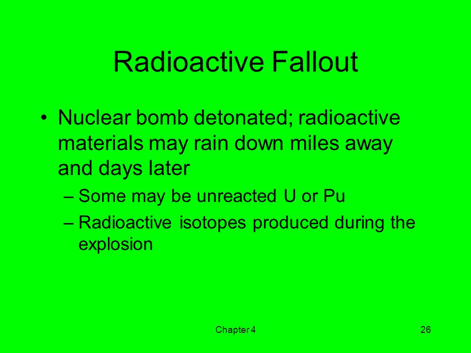 Radioactive Fallout Nuclear bomb detonated; radioactive materials may rain down miles away and days later.