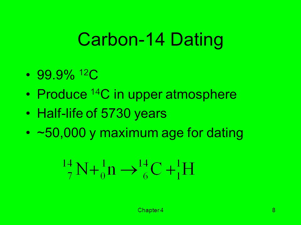 Carbon-14 Dating 99.9% 12C Produce 14C in upper atmosphere