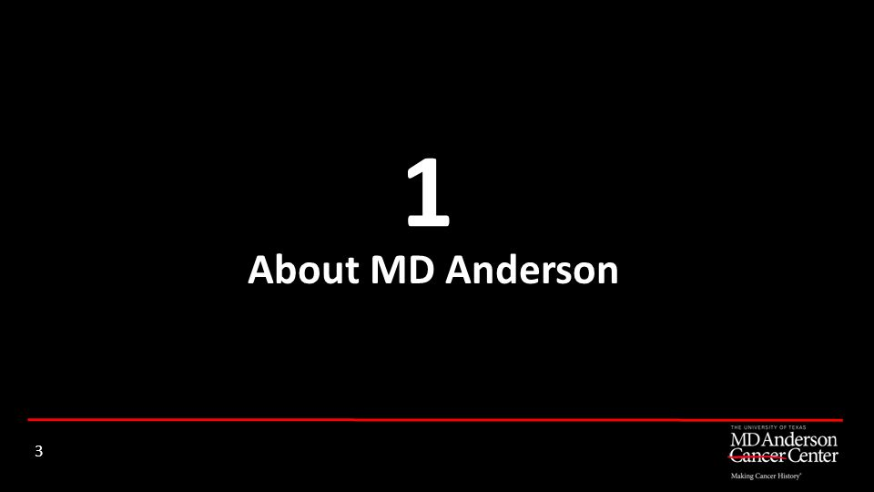 1 About MD Anderson 3