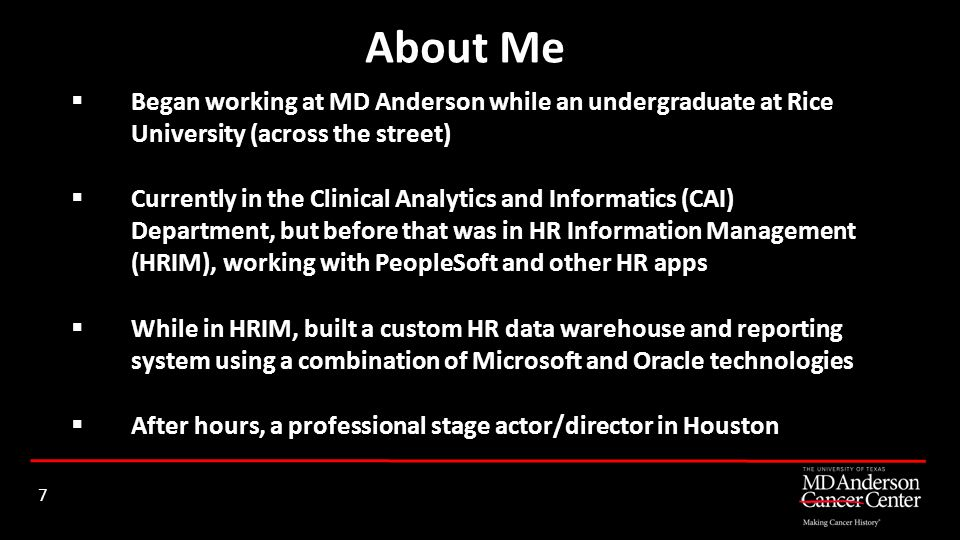 About Me Began working at MD Anderson while an undergraduate at Rice University (across the street)