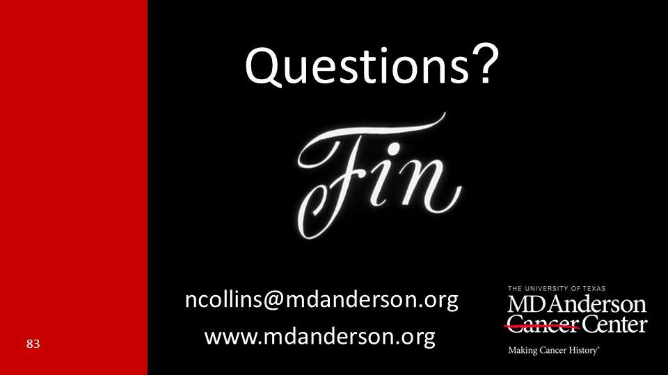 Questions ncollins@mdanderson.org www.mdanderson.org 83