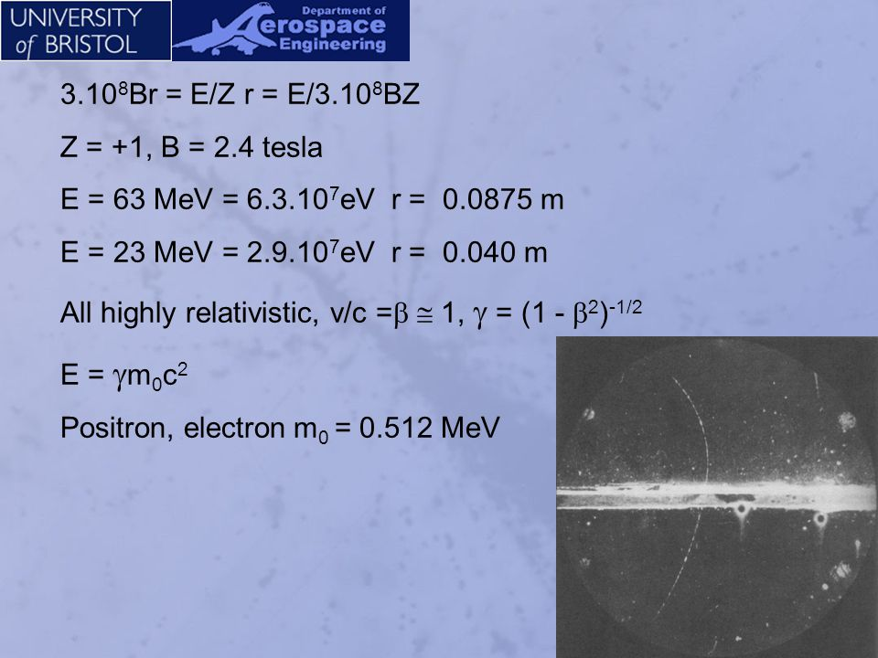 3.108Br = E/Z r = E/3.108BZ Z = +1, B = 2.4 tesla. E = 63 MeV = 6.3.107eV r = 0.0875 m. E = 23 MeV = 2.9.107eV r = 0.040 m.
