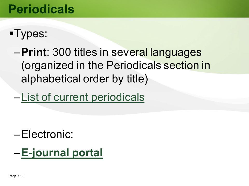 Periodicals Types: Print: 300 titles in several languages (organized in the Periodicals section in alphabetical order by title)