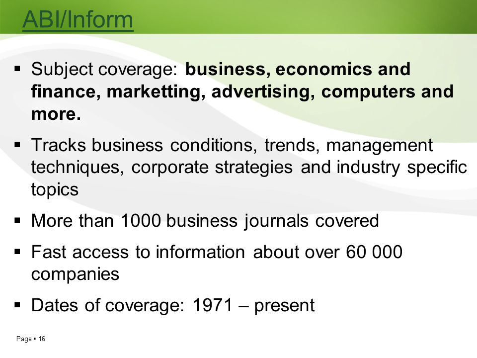 ABI/Inform Subject coverage: business, economics and finance, marketting, advertising, computers and more.