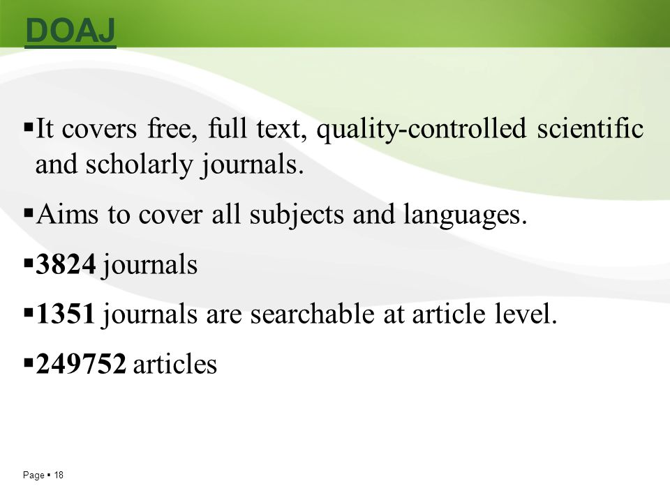 DOAJ It covers free, full text, quality-controlled scientific and scholarly journals. Aims to cover all subjects and languages.