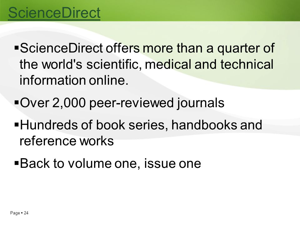 ScienceDirect ScienceDirect offers more than a quarter of the world s scientific, medical and technical information online.