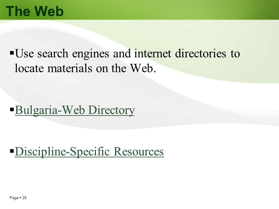 The Web Use search engines and internet directories to locate materials on the Web. Bulgaria-Web Directory.