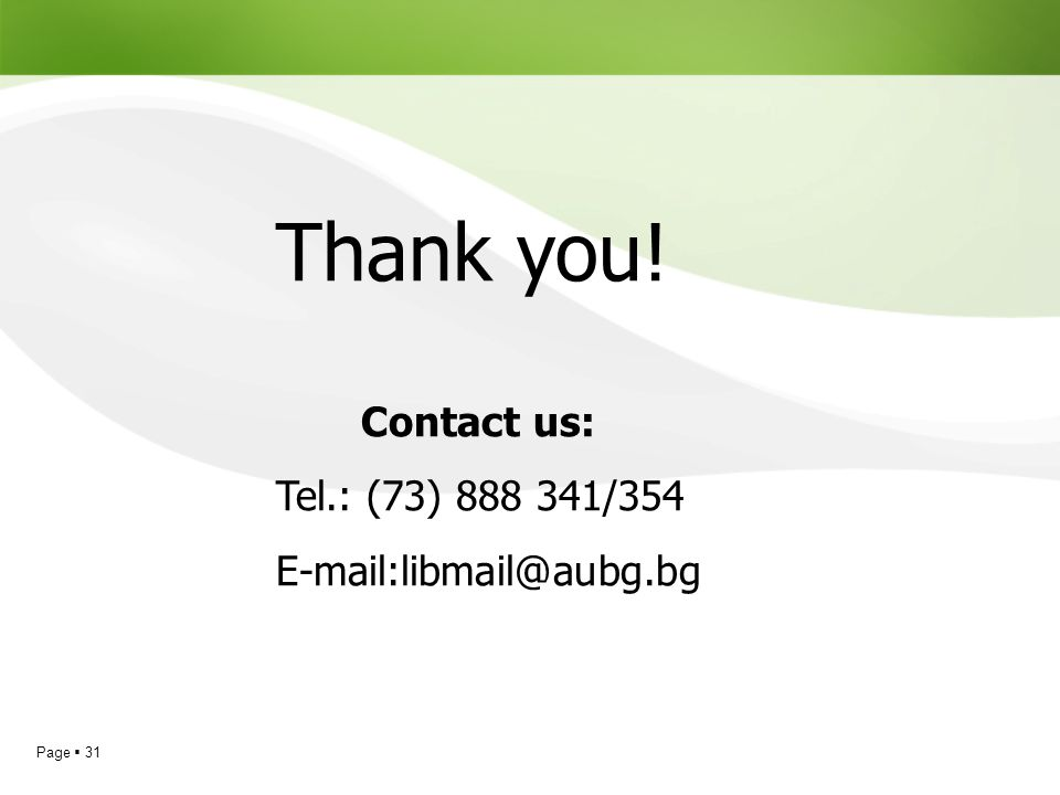 Thank you! Contact us: Tel.: (73) 888 341/354 E-mail:libmail@aubg.bg