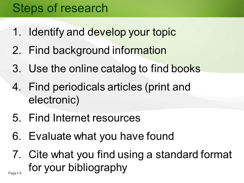 Steps of research Identify and develop your topic