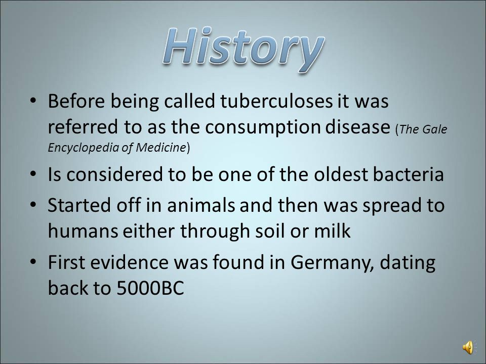 Before being called tuberculoses it was referred to as the consumption disease (The Gale Encyclopedia of Medicine)