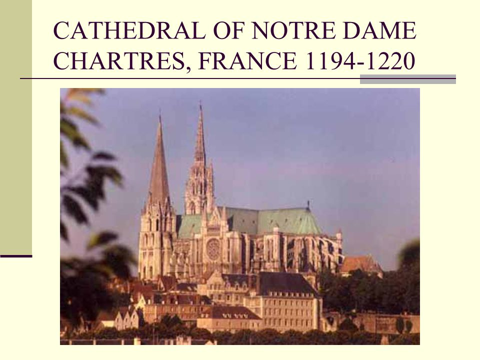 CATHEDRAL OF NOTRE DAME CHARTRES, FRANCE 1194-1220
