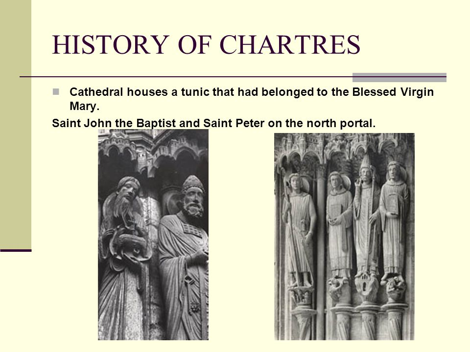 HISTORY OF CHARTRES Cathedral houses a tunic that had belonged to the Blessed Virgin Mary.