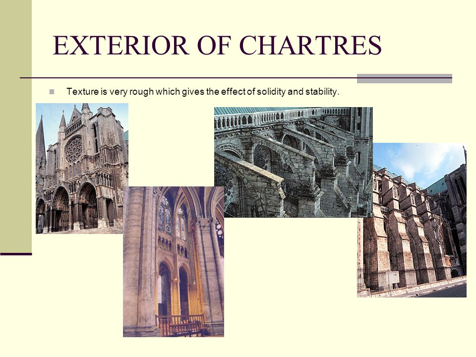 EXTERIOR OF CHARTRES Texture is very rough which gives the effect of solidity and stability.