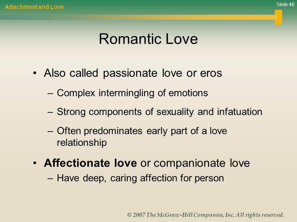 Romantic Love Also called passionate love or eros