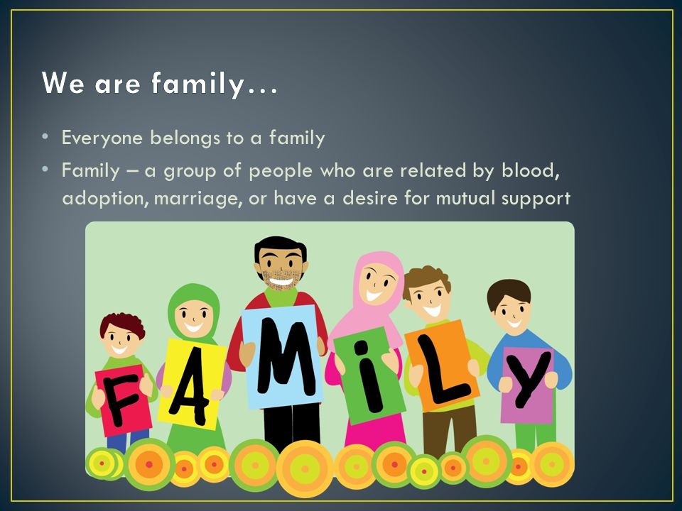 We are family… Everyone belongs to a family