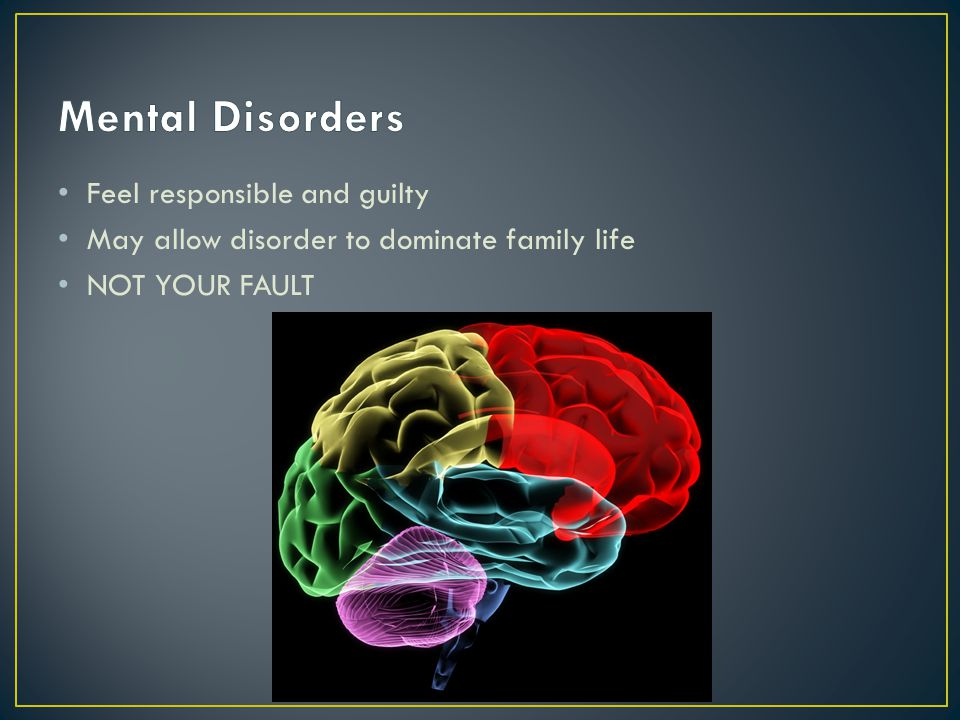 Mental Disorders Feel responsible and guilty