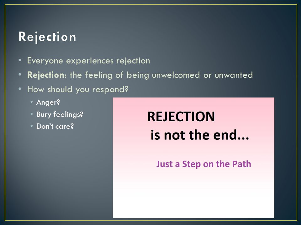 Rejection Everyone experiences rejection