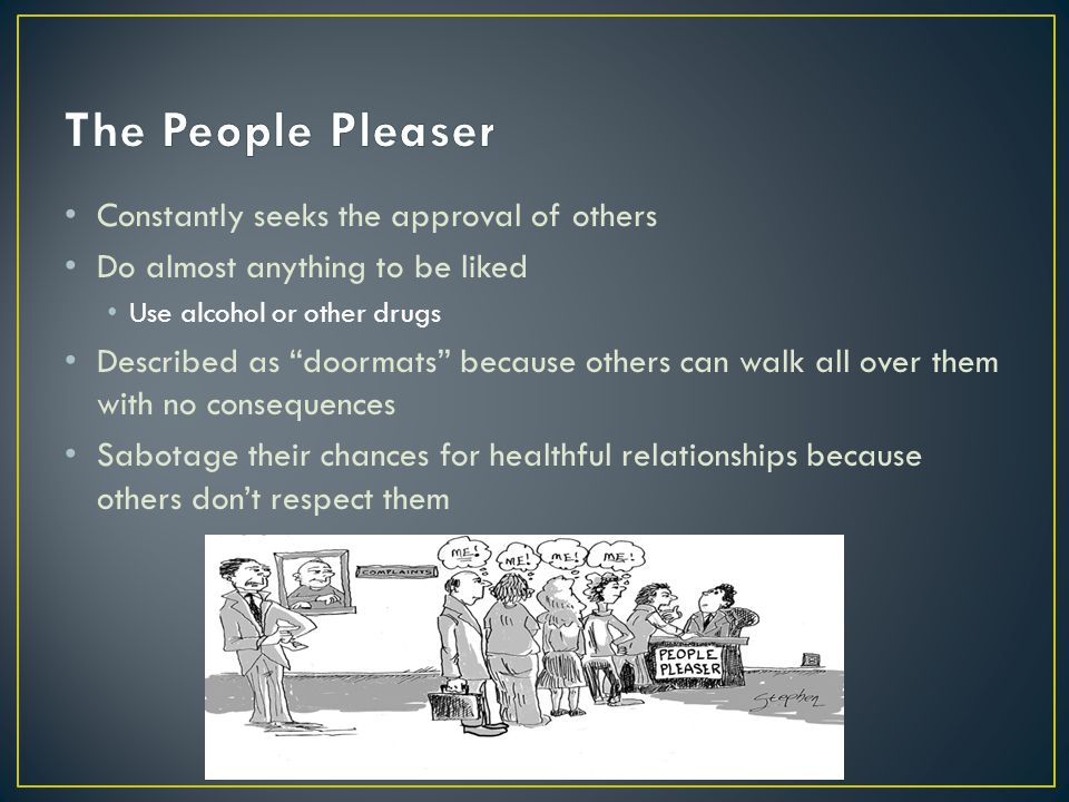 The People Pleaser Constantly seeks the approval of others