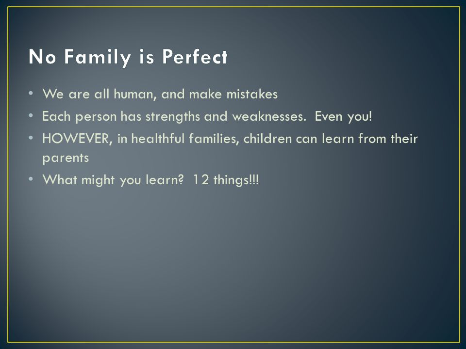 No Family is Perfect We are all human, and make mistakes