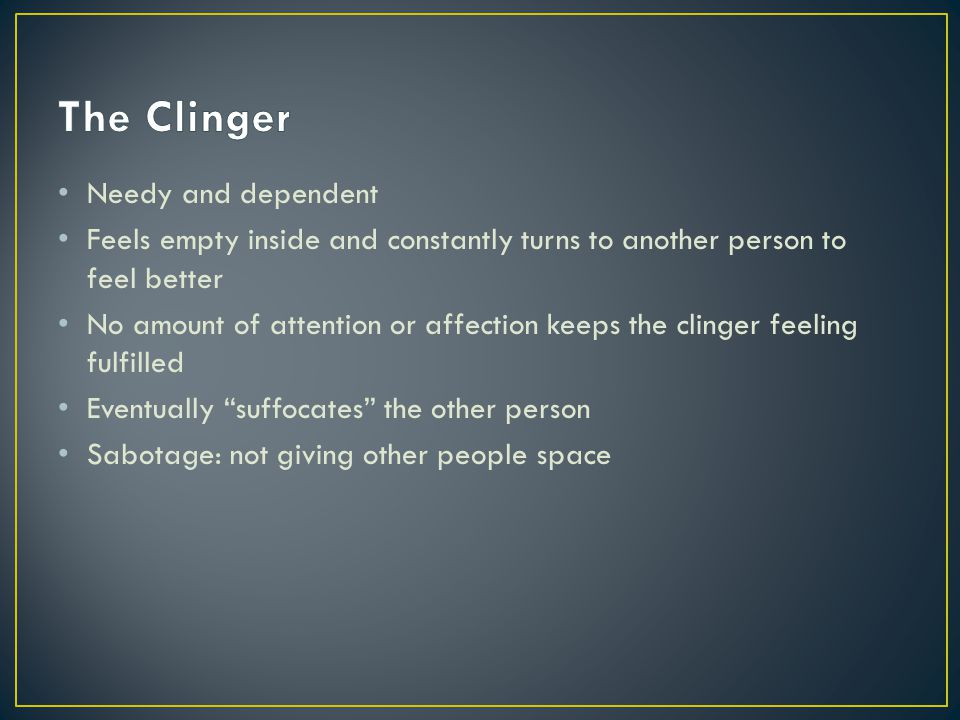 The Clinger Needy and dependent
