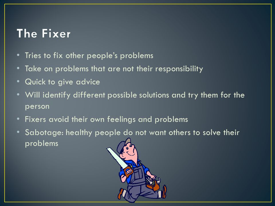 The Fixer Tries to fix other people's problems