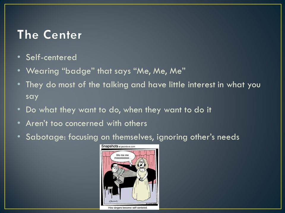 The Center Self-centered Wearing badge that says Me, Me, Me