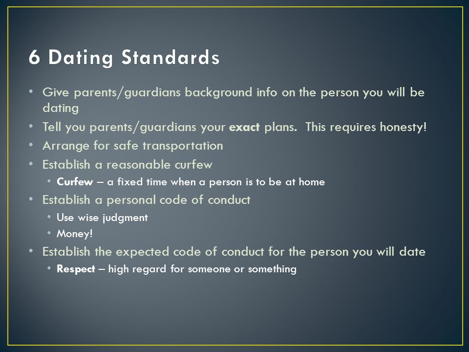 6 Dating Standards Give parents/guardians background info on the person you will be dating.