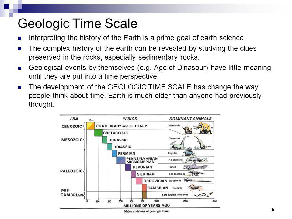 Geologic Time Scale Interpreting the history of the Earth is a prime goal of earth science.