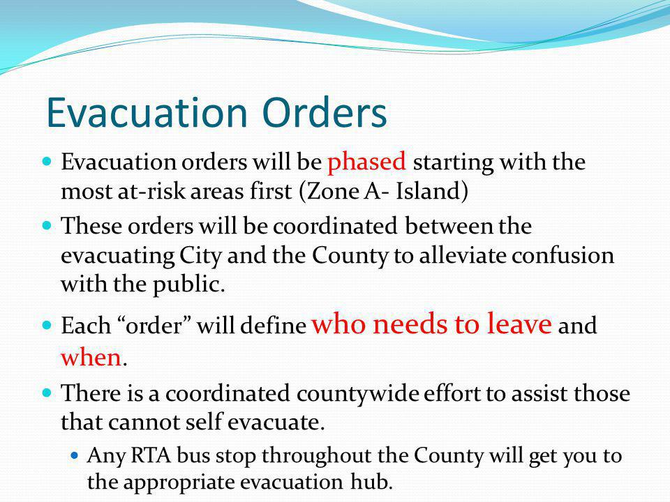 Evacuation Orders Evacuation orders will be phased starting with the most at-risk areas first (Zone A- Island)
