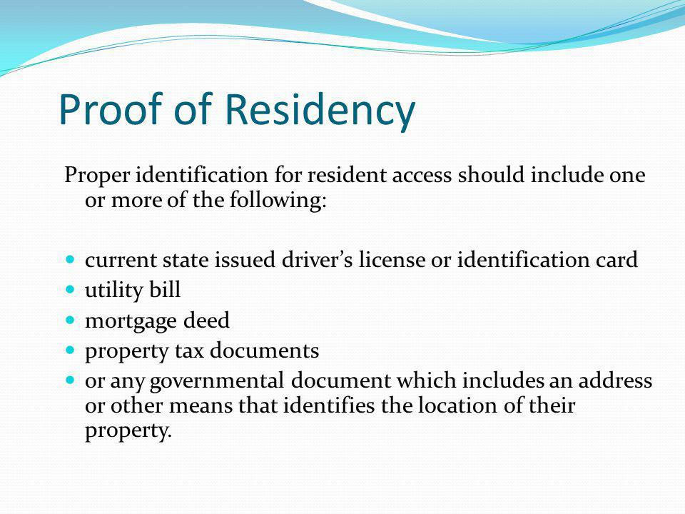 Proof of Residency Proper identification for resident access should include one or more of the following: