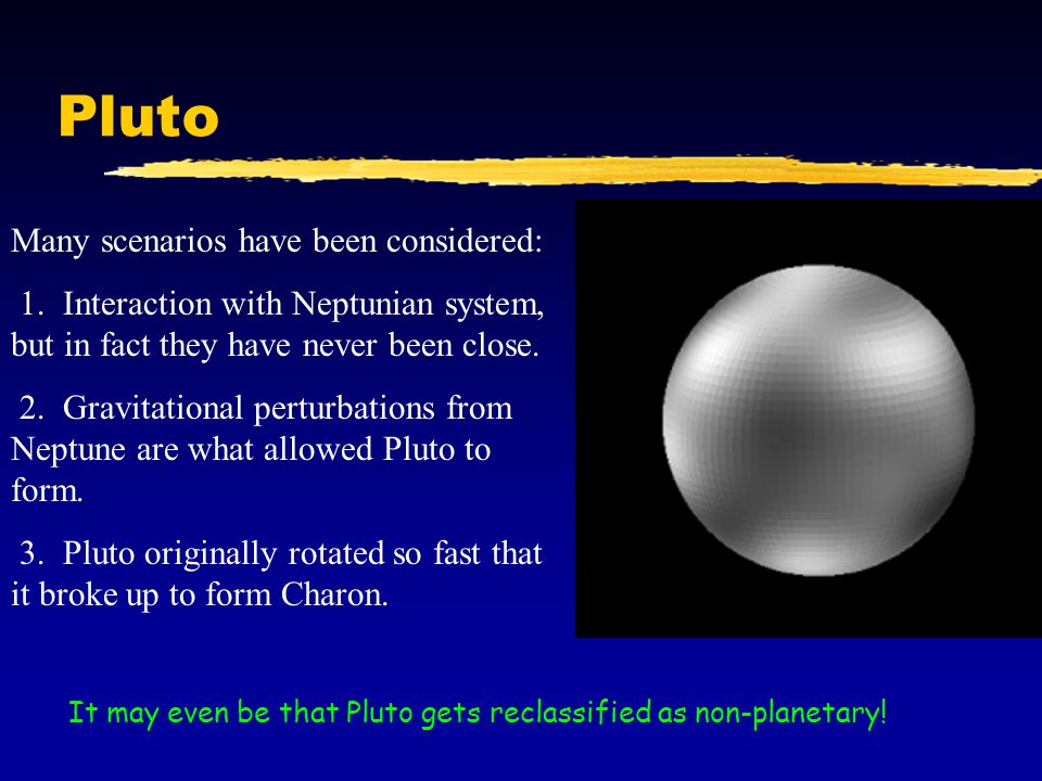 Pluto Many scenarios have been considered:
