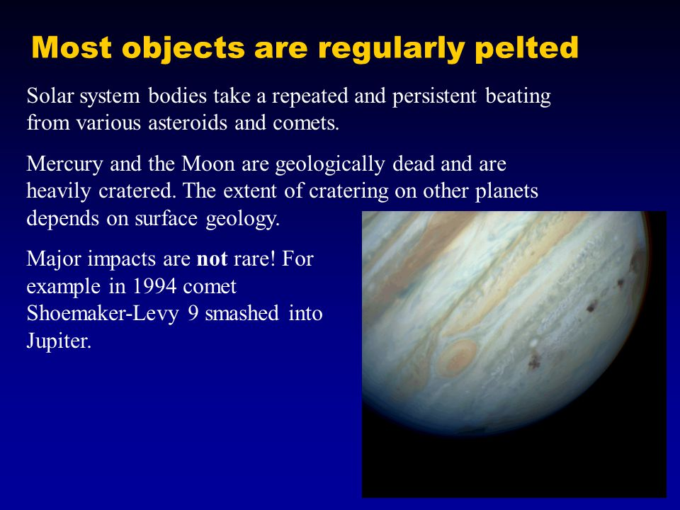 Most objects are regularly pelted