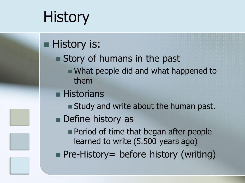 History History is: Story of humans in the past Historians