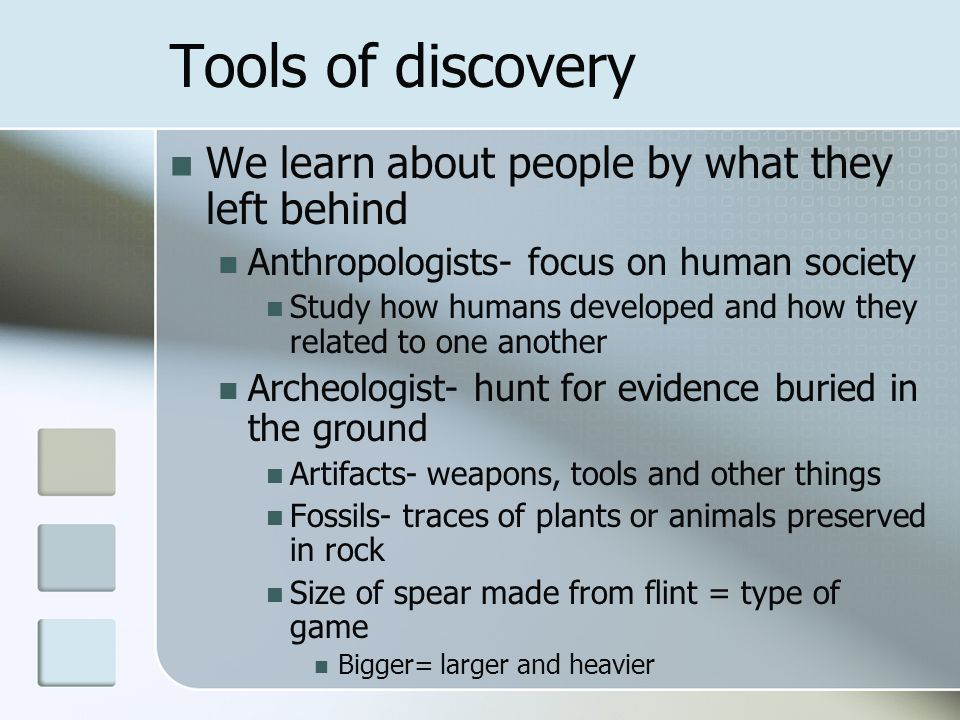 Tools of discovery We learn about people by what they left behind